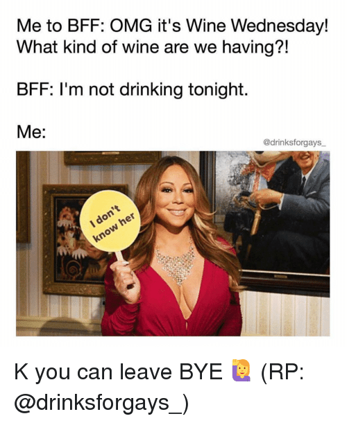 me to bff omg its wine wednesday what kind of 6766596 search wine wednesday memes on me me,Wine Wednesday Meme