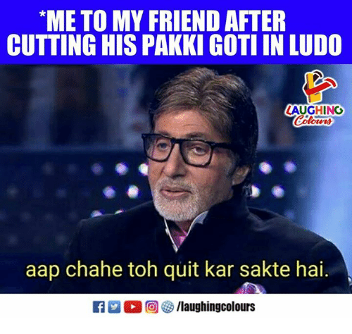 Indianpeoplefacebook, Friend, and Ludo: ME TO MY FRIEND AFTER  CUTTING HIS PAKKI GOTI IN LUDO  LAUGHING  Coleurs  aap chahe toh quit kar sakte hai.