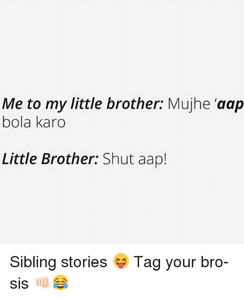 Dekh Bhai, International, and Little Brother: Me to my little brother: Mujhe 'aap  bola karo  Little Brother:  Shut aap! Sibling stories 😝 Tag your bro-sis 👊🏻😂