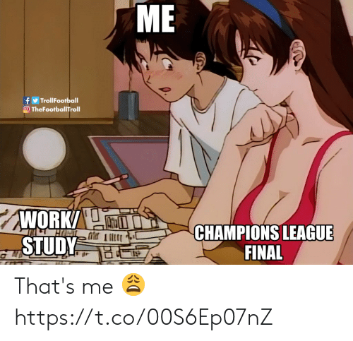 Memes, Champions League, and 🤖: ME  TrollFootball  The Footbal ITroll  CHAMPIONS LEAGUE  FINAL That's me 😩 https://t.co/00S6Ep07nZ
