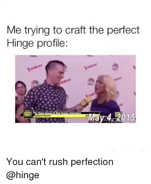 Rush, Girl Memes, and Craft: Me trying to craft the perfect  Hinge profile  4,32015 You can't rush perfection @hinge