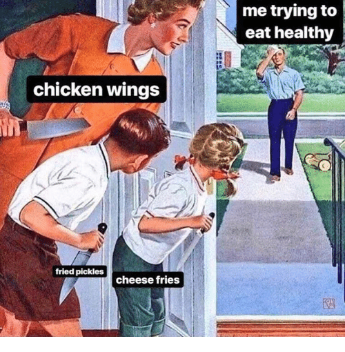 Chicken, Wings, and Cheese: me trying to  eat healthy  chicken wings  fried pickles  cheese fries
