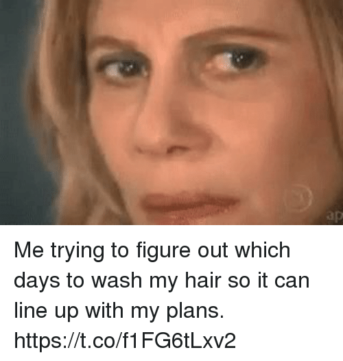 Hair, Girl Memes, and Can: Me trying to figure out which days to wash my hair so it can line up with my plans. https://t.co/f1FG6tLxv2