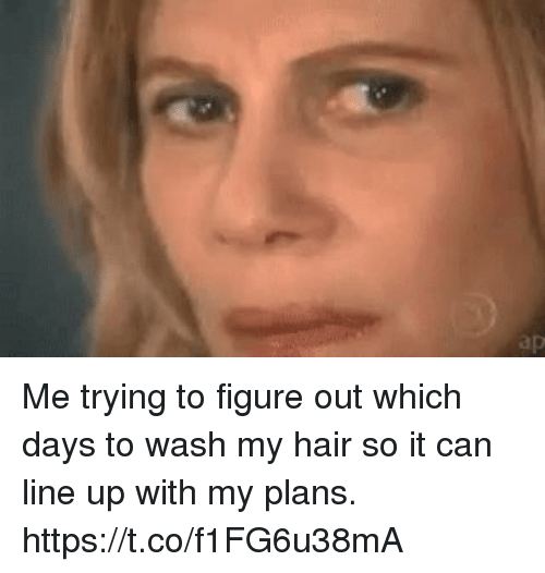 Hair, Girl Memes, and Can: Me trying to figure out which days to wash my hair so it can line up with my plans. https://t.co/f1FG6u38mA
