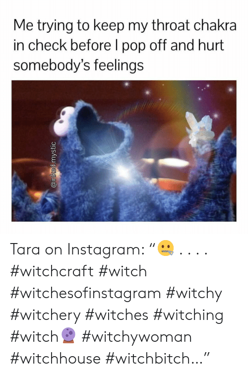 "Instagram, Pop, and Pop Off: Me trying to keep my throat chakra  in check before I pop off and hurt  somebody's feelings Tara on Instagram: ""🤐 . . . . #witchcraft #witch #witchesofinstagram #witchy #witchery #witches #witching #witch🔮 #witchywoman #witchhouse #witchbitch…"""