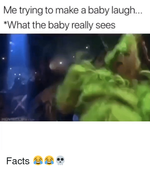 Facts, Funny, and Baby: Me trying to make a baby laugh  *What the baby really sees Facts 😂😂💀