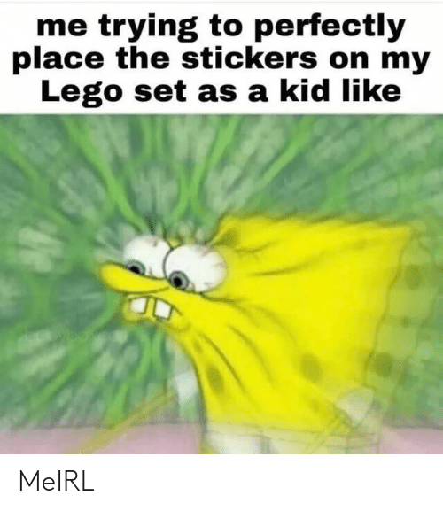Lego, MeIRL, and Set: me trying to perfectly  place the stickers on my  Lego set as a kid like MeIRL