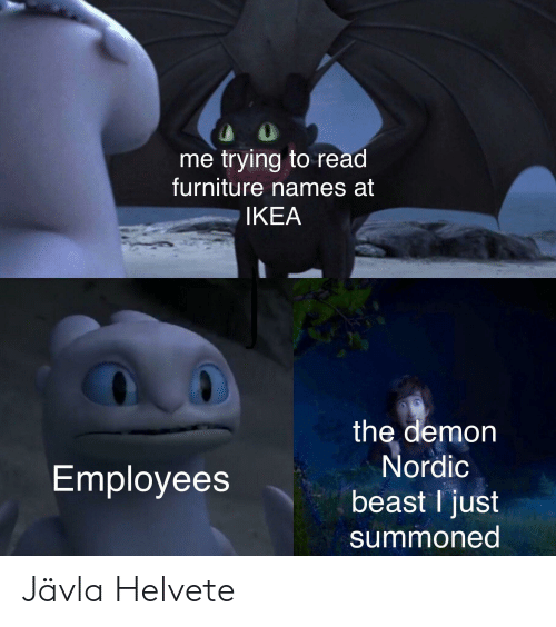 Me Trying to Read Furniture Names at IKEA the Demon Nordic