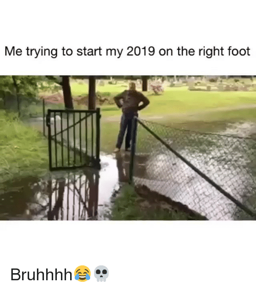 Funny, Foot, and Right: Me trying to start my 2019 on the right foot Bruhhhh😂💀