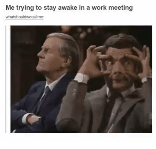 Work, Humans of Tumblr, and Trying-To-Stay-Awake: Me trying to stay awake in a work meeting  what shouldwecallme