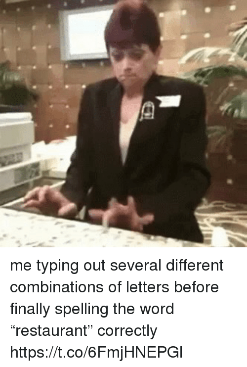 """Funny, Word, and Letters: me typing out several different combinations of letters before finally spelling the word """"restaurant"""" correctly https://t.co/6FmjHNEPGl"""