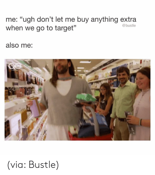 """Target, Humans of Tumblr, and Via: me: """"ugh don't let me buy anything extra  when we go to target""""  @bustle  also me: (via: Bustle)"""