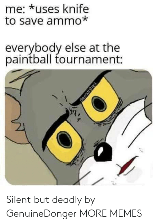 Dank, Memes, and Target: me: *uses knife  to save ammo*  everybody else at the  paintball tournament: Silent but deadly by GenuineDonger MORE MEMES