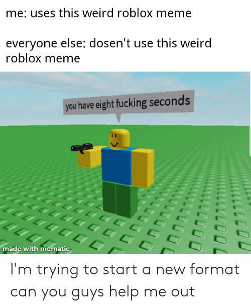 Me Uses This Weird Roblox Meme Everyone Else Dosen T Use This