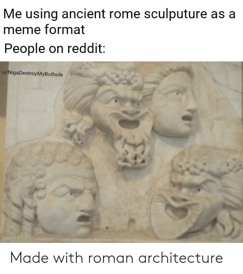 Me Using Ancient Rome Sculputure as a Meme Format People on