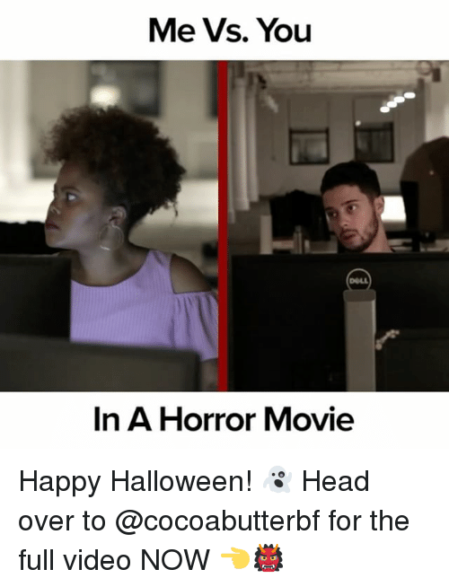 Halloween, Head, and Happy: Me Vs. You  DOLL  In A Horror Movie Happy Halloween! 👻 Head over to @cocoabutterbf for the full video NOW 👈👹