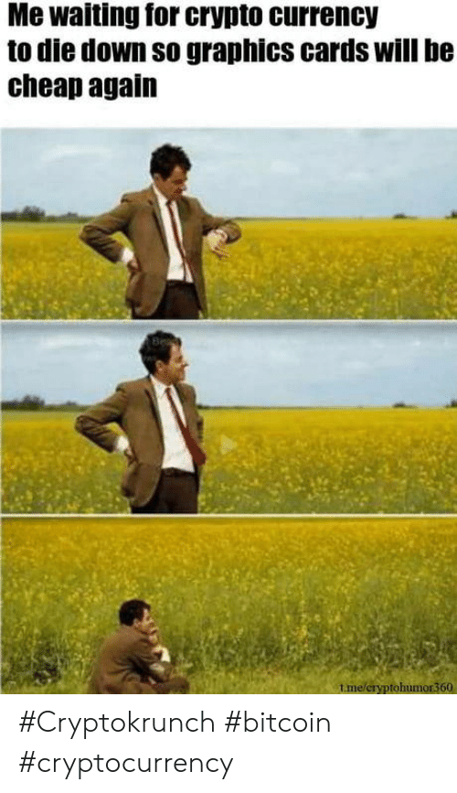 Waiting..., Bitcoin, and Currency: Me waiting for crypto currency  to die down so graphics cards will be  cheap again  tme/cryptohumor360 #Cryptokrunch #bitcoin #cryptocurrency