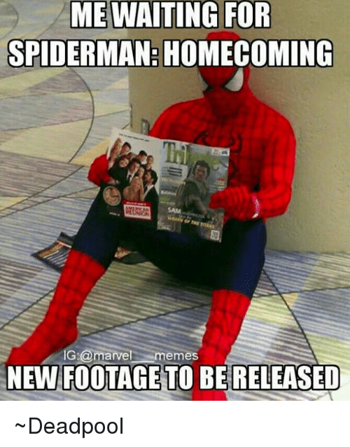 Meme, Memes, and SpiderMan: ME WAITING FOR  SPIDERMAN: HOMECOMING  IG:a marvel memes  NEWFOOTAGE TO BERELEASED ~Deadpool