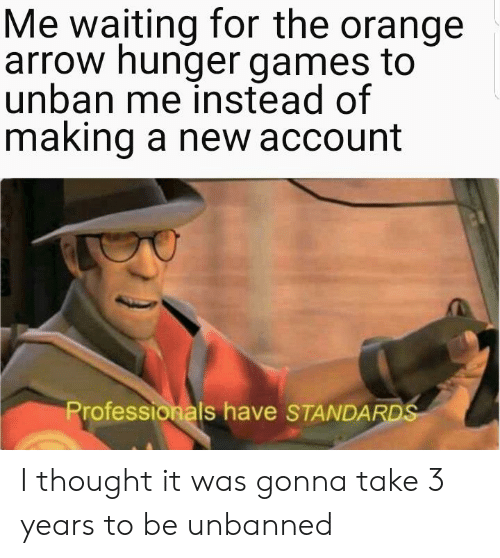 Me Waiting for the Orange Arrow Hunger Games to Unban Me