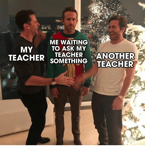Teacher, Waiting..., and Another: ME WAITING  TO ASK MY  MY  TEACHER ANOTHER  TEACHER sEACHER