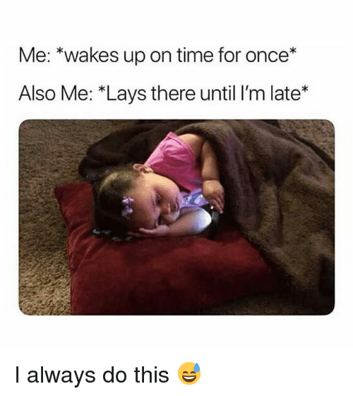 """Lay's, Time, and Once: Me: """"wakes up on time for once*  Also Me: *Lays there until I'm late* I always do this 😅"""
