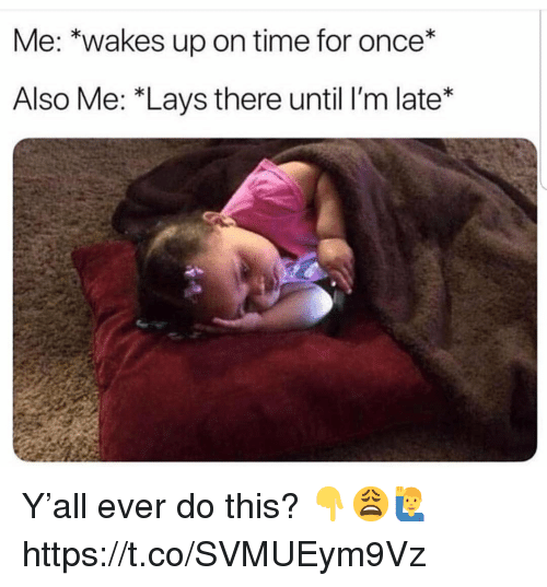 Lay's, Time, and Once: Me: *wakes up on time for once*  Also Me: *Lays there until I'm late* Y'all ever do this? 👇😩🙋♂️ https://t.co/SVMUEym9Vz