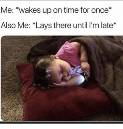 Lay's, Time, and Once: Me: *wakes up on time for once*  Also Me: *Lays there until I'm late*