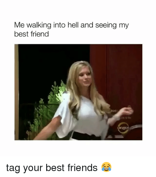 Best Friend, Boo, and Friends: Me walking into hell and seeing my  best friend  boo  ygcn tag your best friends 😂