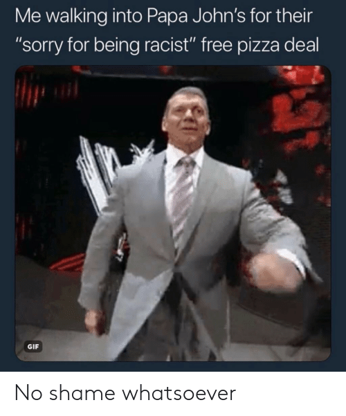 """Gif, Pizza, and Sorry: Me walking into Papa John's for their  """"sorry for being racist"""" free pizza deal  GIF No shame whatsoever"""