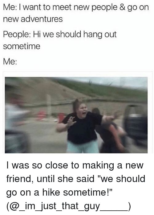 To need with hang out friends new NA, need