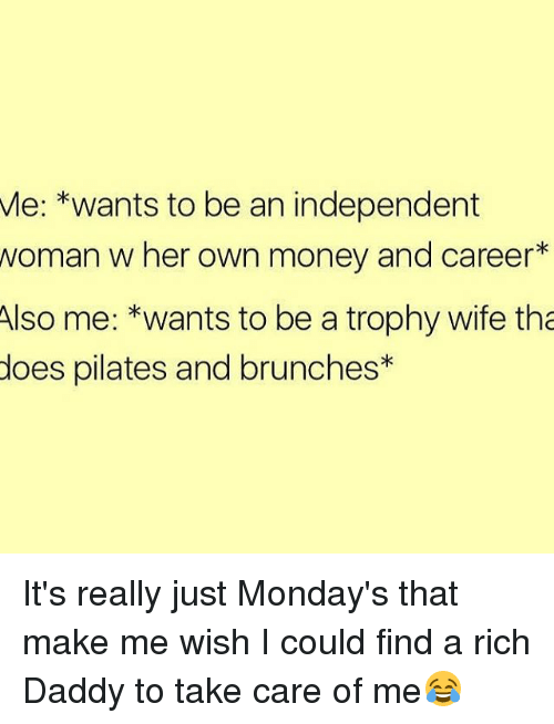 find a rich woman to take care of me