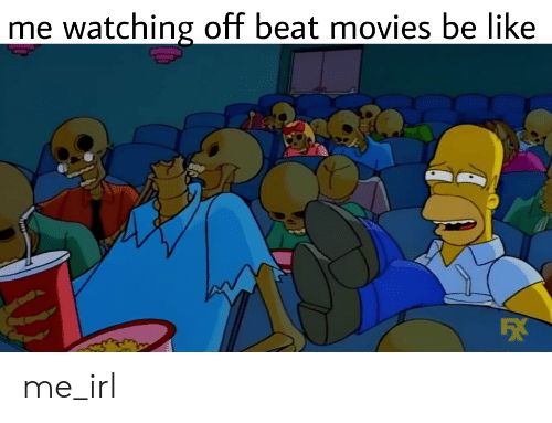 Me Watching Off Beat Movies Be Like FX Me_irl | Be Like Meme