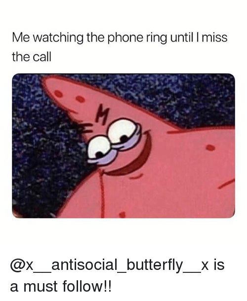 Memes, Phone, and Butterfly: Me watching the phone ring until I miss  the call @x__antisocial_butterfly__x is a must follow!!