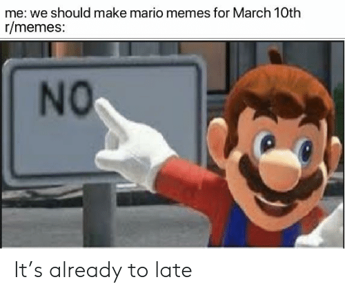 Me We Should Make Mario Memes For March 10th Rmemes No It S
