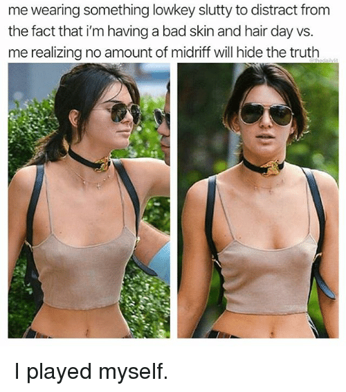 Bad, Memes, and Hair: me wearing something lowkey slutty to distract from  the fact that i'm having a bad skin and hair day vs.  me realizing no amount of midriff will hide the truth I played myself.