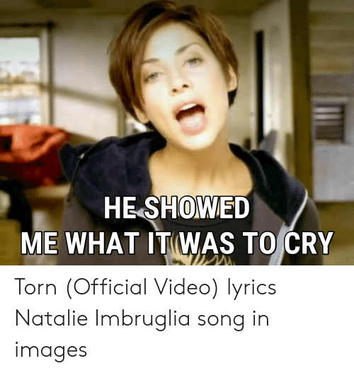 ME WHAT ITWAS TO CRY Torn Official Video Lyrics Natalie