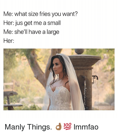 Dank Memes, Shell, and Her: Me: what size fries you want?  Her: jus get me a small  Me: she'll have a large  Her. Manly Things. 👌🏾💯 lmmfao