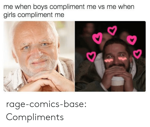Girls, Tumblr, and Blog: me when boys compliment me vs me when  girls compliment me rage-comics-base:  Compliments