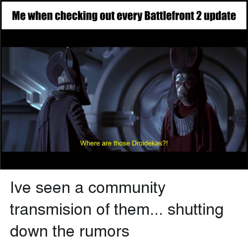 Community, Battlefront, and Battlefront 2: Me when checking out every Battlefront 2 update  Where are those Droidekas?