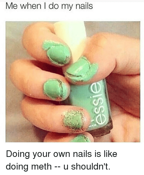 Nails Memeeth Me When I Do My Doing Your