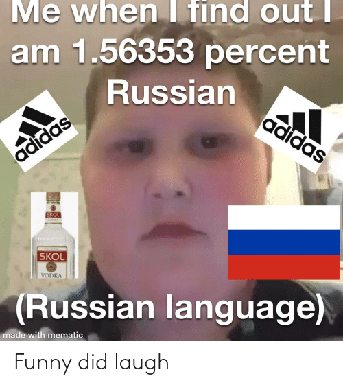Me When I Find Outi Am 156353 Percent Russian Adidas Adidas Skol