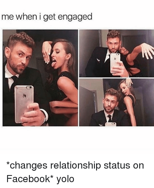 Me When I Get Engaged *Changes Relationship Status on ...