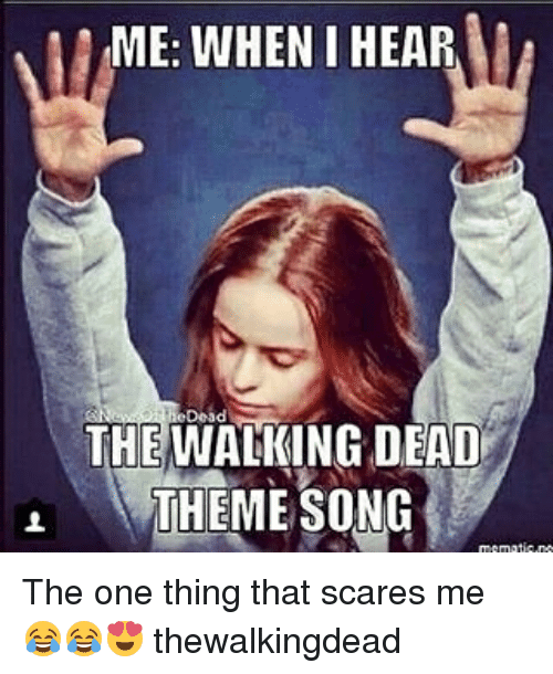 Me When I Hear Dead The Walking Dead Theme Song The One Thing That