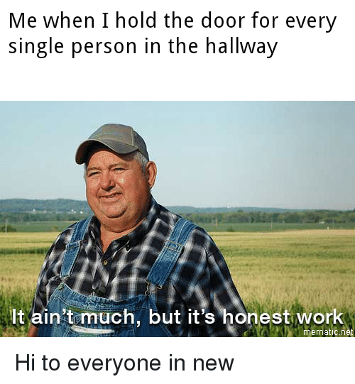 Reddit, Work, and Single: Me when I hold the door for every  single person in the hallway  ltain't much, but it's honest work  mematic.net