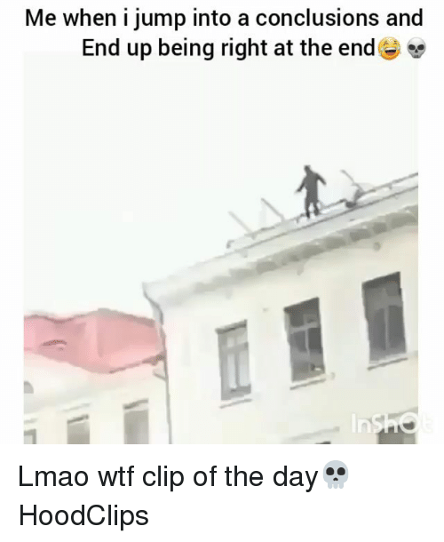 Funny, Lmao, and Wtf: Me when i jump into a conclusions and  End up being right at the end Lmao wtf clip of the day💀 HoodClips