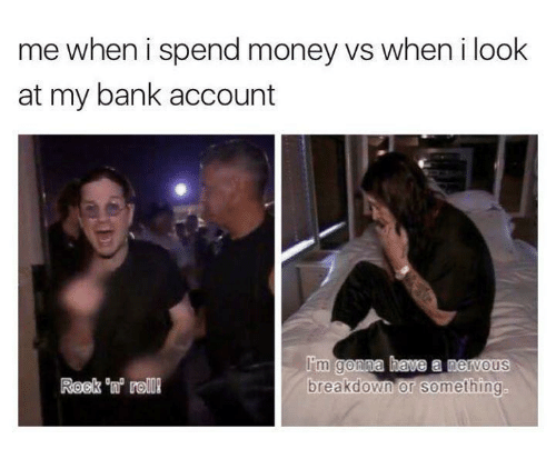 """Money, Bank, and Humans of Tumblr: me when i spend money vs when i look  at my bank account  I' gonpa have a nervous  breakdown or something  Reel.""""㎡ roll!"""