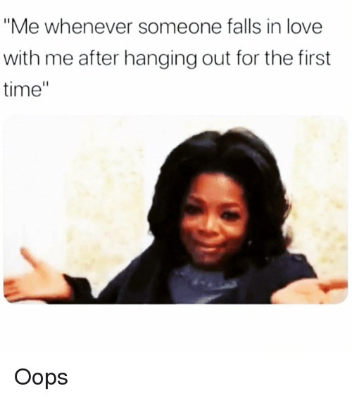 """Love, Time, and Girl Memes: """"Me whenever someone falls in love  with me after hanging out for the first  time"""" Oops"""