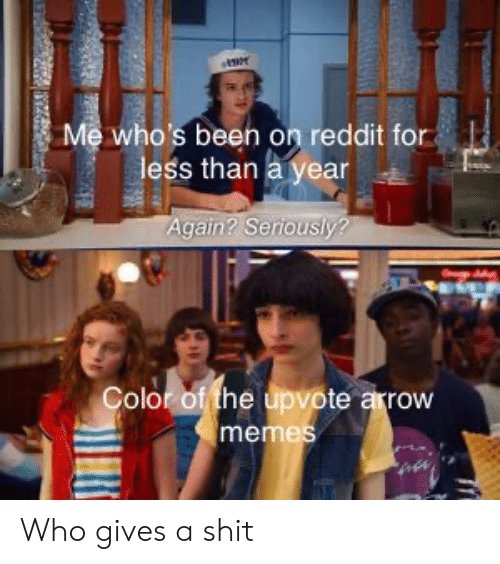 Memes, Reddit, and Arrow: Me who's been on reddit for  less than a year  Again? Seriously?  Color of the upvote arrow  memes Who gives a shit