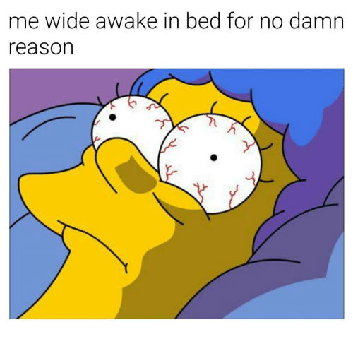 me-wide-awake-in-bed-for-no-damn-reason-