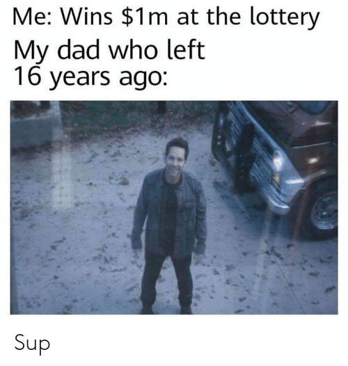 Dad, Lottery, and Dank Memes: Me: Wins $1m at the lottery  My dad who left  16 years ago: Sup